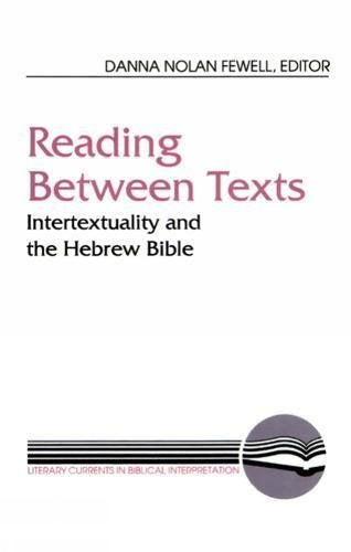 Reading Between Texts: Intertextuality And The Hebrew Bible (Literary Currents In Biblical Interpretation)