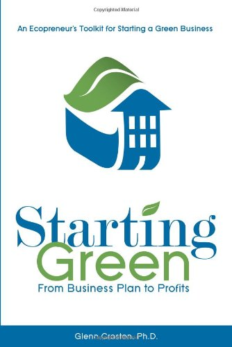 Starting Green: An Ecopreneur'S Toolkit For Starting A Green Business From Business Plan To Profits