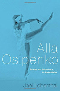 Alla Osipenko: Beauty And Resistance In Soviet Ballet