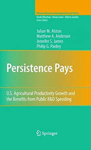 Persistence Pays: U.S. Agricultural Productivity Growth And The Benefits From Public R&D Spending (Natural Resource Management And Policy)