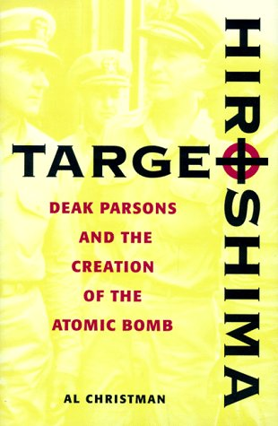 Target Hiroshima: Deak Parsons And The Creation Of The Atomic Bomb