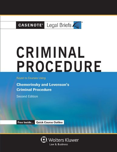 Casenote Legal Briefs: Criminal Procedure, Keyed To Chemerinsky And Levenson, Second Edition