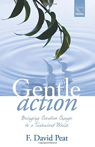 Gentle Action: Bringing Creative Change To A Turbulent World