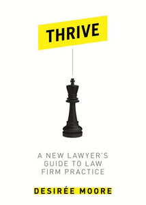 Thrive: A New Lawyer'S Guide To Law Firm Practice