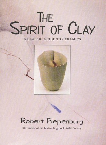 The Spirit Of Clay: A Classic Guide To Ceramics
