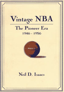Vintage Nba Basketball: The Pioneer Era (1946-56) : A Mostly Oral History
