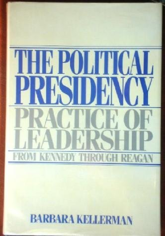 The Political Presidency: Practice Of Leadership From Kennedy Through Reagan