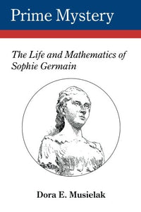 Prime Mystery: The Life And Mathematics Of Sophie Germain
