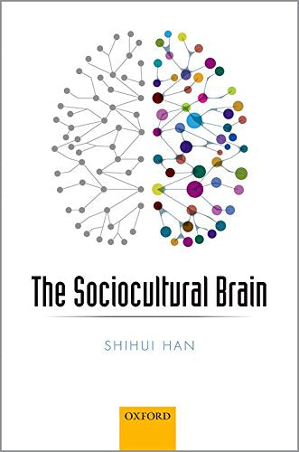 The Sociocultural Brain: A Cultural Neuroscience Approach To Human Nature