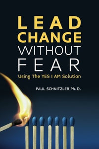 Lead Change Without Fear: Using The Yes I Am Solution