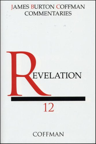 Commentary On Revelation (The James Burton Coffman Series Of New Testament Commentaries, Vol. 12 )