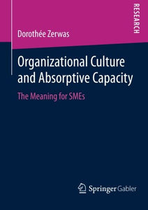 Organizational Culture And Absorptive Capacity: The Meaning For Smes