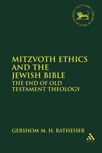 Mitzvoth Ethics And The Jewish Bible: The End Of Old Testament Theology (The Library Of Hebrew Bible/Old Testament Studies)