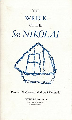 The Wreck Of The Sv. Nikolai: Two Narratives Of The First Russian Expedition To The Oregon Country, 1808-1810 (North Pacific Studies)