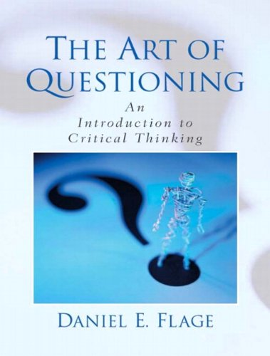 The Art Of Questioning: An Introduction To Critical Thinking