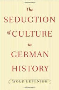 The Seduction Of Culture In German History