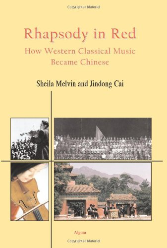 Rhapsody In Red- How Western Classical Music Became Chinese