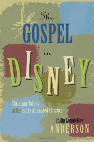 The Gospel In Disney: Christian Values In The Early Animated Classics