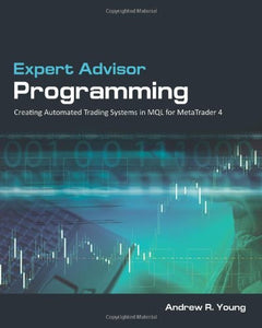 Expert Advisor Programming: Creating Automated Trading Systems In Mql For Metatrader 4