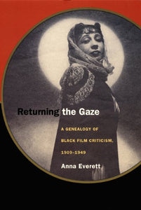 Returning The Gaze: A Genealogy Of Black Film Criticism, 19091949