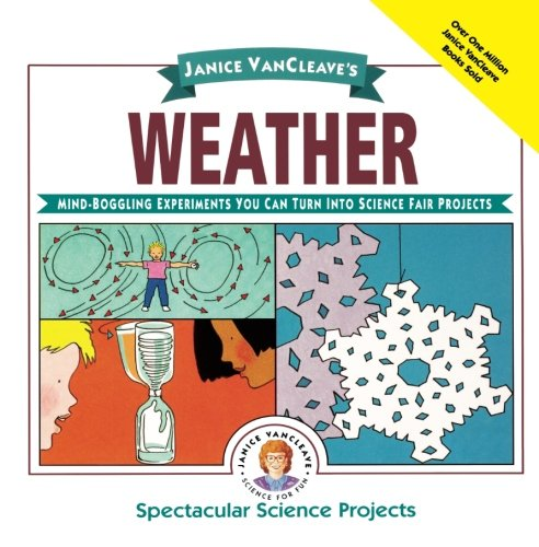 Janice Vancleave'S Weather: Mind-Boggling Experiments You Can Turn Into Science Fair Projects