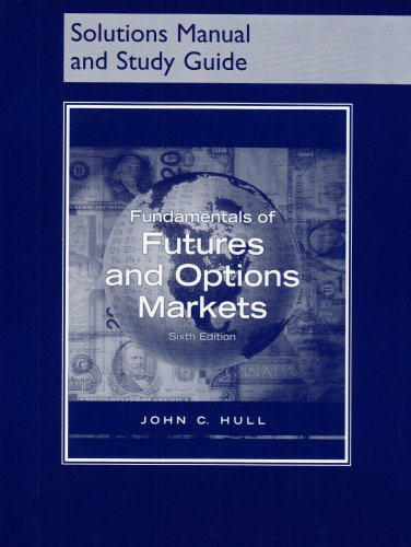 Fundamentals Of Futures And Options Markets (Solutions Manual And Study Guide)