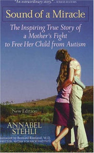 The Sound Of A Miracle: The Inspiring True Story Of A Mother'S Fight To Free Her Child From Autism