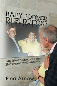 Baby Boomer Reflections: Eighteen Special Years Between 1946 And 1964