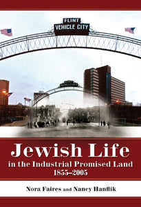 Jewish Life In The Industrial Promised Land 1855-2005