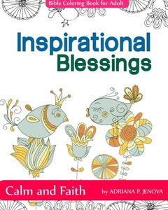 Inspirational Blessings Bible : Adult Coloring Book : Calm And Faith: Quotes For Inspiration,Calm And Faith,The Gift Of Coloring,Color Creative ... For Stress Relieving And Relaxing Volume 3)