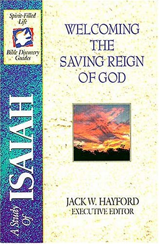 Welcoming The Saving Reign Of God: A Study Of Isaiah (Spirit-Filled Life Bible Discovery Guides)
