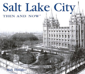 Salt Lake City Then And Now (Then & Now Thunder Bay)