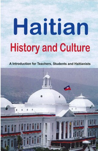 Haitian History And Culture: A Introduction For Teachers, Students And Haitianists (2011 Edition)