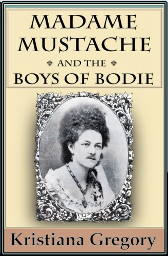 Madame Mustache And The Boys Of Bodie