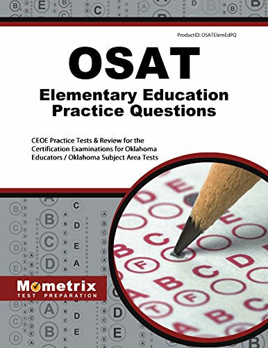 Osat Elementary Education Practice Questions: Ceoe Practice Tests & Review For The Certification Examinations For Oklahoma Educators / Oklahoma Subject Area Tests