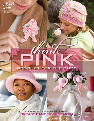 Think Pink: Crochet For The Cure (Annie'S Attic: Crochet)
