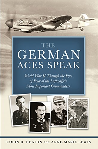 The German Aces Speak: World War Ii Through The Eyes Of Four Of The Luftwaffe039;S Most Important Commanders
