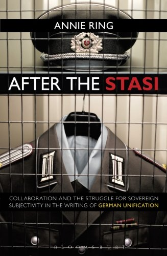 After The Stasi: Collaboration And The Struggle For Sovereign Subjectivity In The Writing Of German Unification