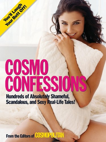 Cosmo Confessions: Hundreds Of Absolutely Shameful, Scandalous, And Sexy Real-Life Tales!