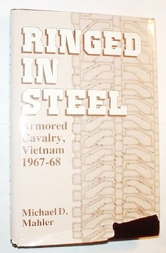 Ringed In Steel: Armored Cavalry, Vietnam 1967-68