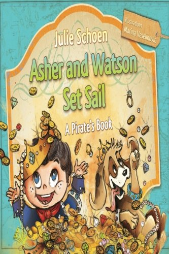 Asher And Watson Set Sail: A Pirate'S Book For Children