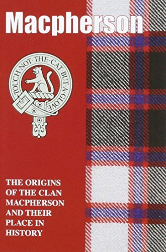 The Macphersons: The Origins Of The Clan Macpherson And Their Place In History (Scottish Clan Mini-Book)