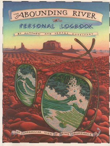 The Abounding River Personal Logbook: An Unfamiliar View Of Being Abundance