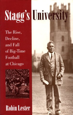 Stagg'S University: The Rise, Decline, And Fall Of Big-Time Football At Chicago (Sport And Society)