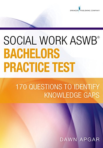 Social Work Aswb Bachelors Practice Test: 170 Questions To Identify Knowledge Gaps