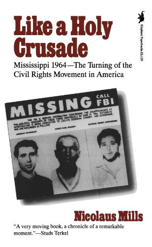 Like A Holy Crusade: Mississippi 1964 -- The Turning Of The Civil Rights Movement In America