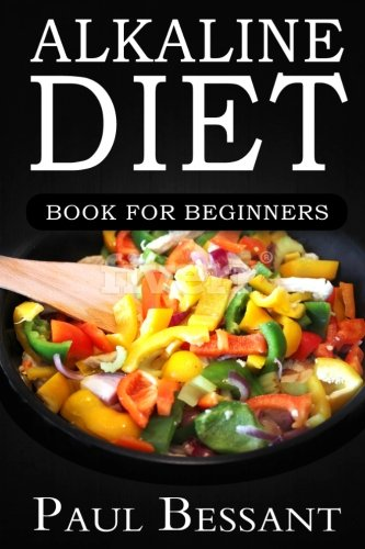 Alkaline Diet Book For Beginners: How I Lost 30 Pounds In 30 Days And Dramatically Improved My Health (Alkaline Diet, Alkaline Diet For Beginners, Alkaline Smoothies, Alkaline Foods)