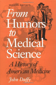 From Humors To Medical Science: A History Of American Medicine