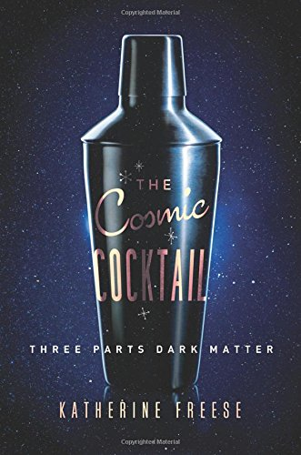 The Cosmic Cocktail: Three Parts Dark Matter (Science Essentials)