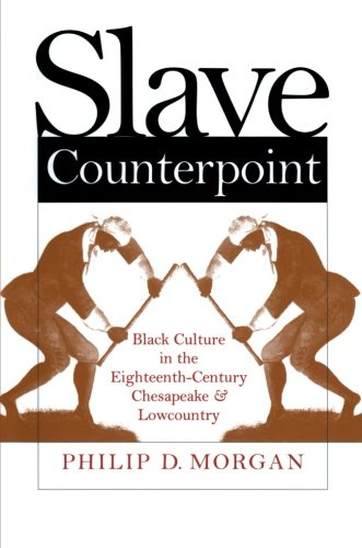 Slave Counterpoint: Black Culture In The Eighteenth-Century Chesapeake And Lowcountry (Published By The Omohundro Institute Of Early American History ... And The University Of North Carolina Press)
